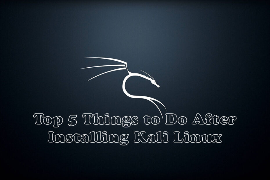 The-First-5-Things-to-Do-After-Installing-Kali-Linux